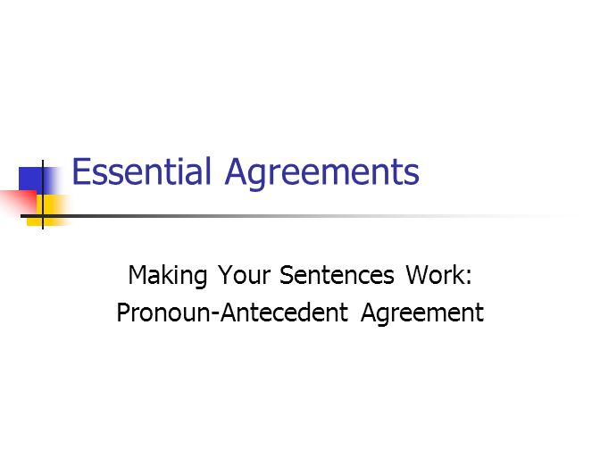 Essential Agreements Making Your Sentences Work: Pronoun-Antecedent Agreement