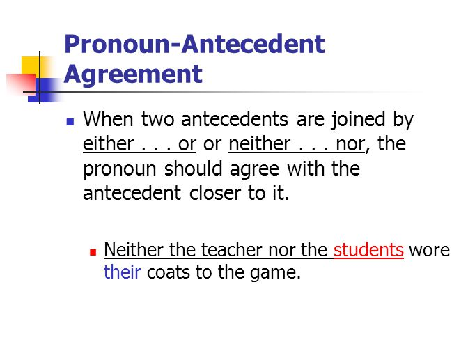 Pronoun-Antecedent Agreement When two antecedents are joined by either... or or neither... nor, the pronoun should agree with the antecedent closer to
