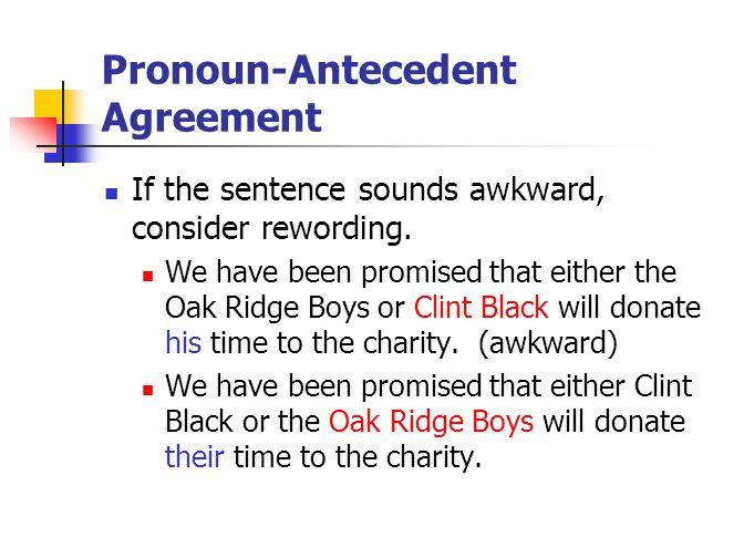 Pronoun-Antecedent Agreement If the sentence sounds awkward, consider rewording.