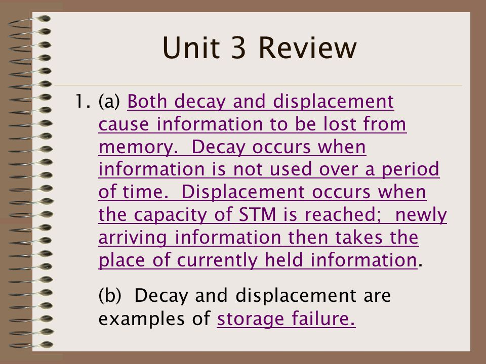 Unit 3 Review 1.(a) Both decay and displacement cause information to be lost from memory.