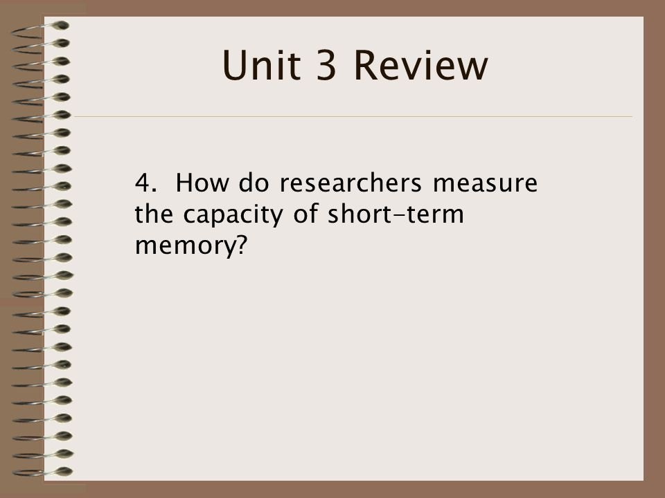 Unit 3 Review 4.They use the memory span test.