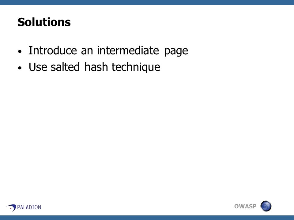 OWASP Solutions Introduce an intermediate page Use salted hash technique