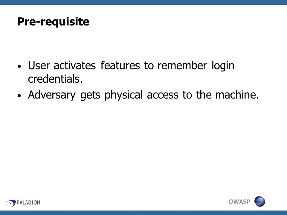 OWASP Pre-requisite User activates features to remember login credentials.