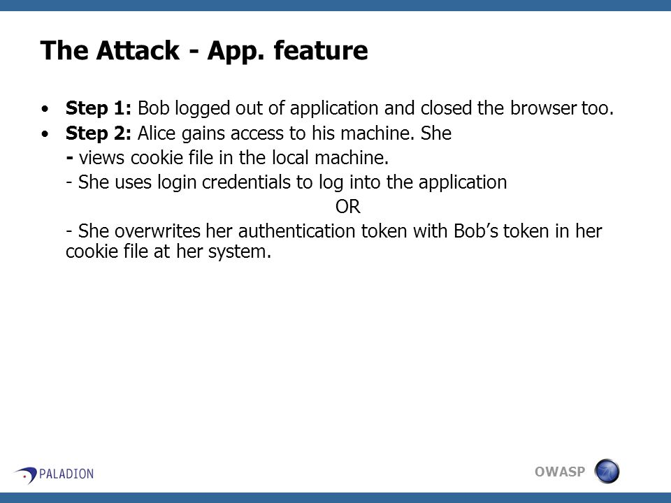OWASP The Attack - App. feature Step 1: Bob logged out of application and closed the browser too.