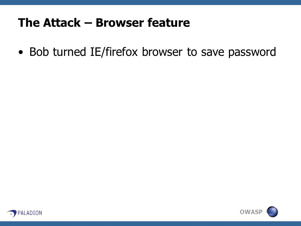OWASP The Attack – Browser feature Bob turned IE/firefox browser to save password