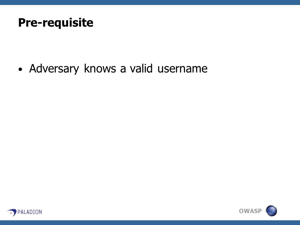 OWASP Pre-requisite Adversary knows a valid username