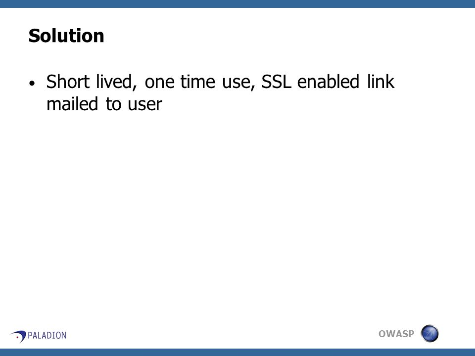 OWASP Solution Short lived, one time use, SSL enabled link mailed to user