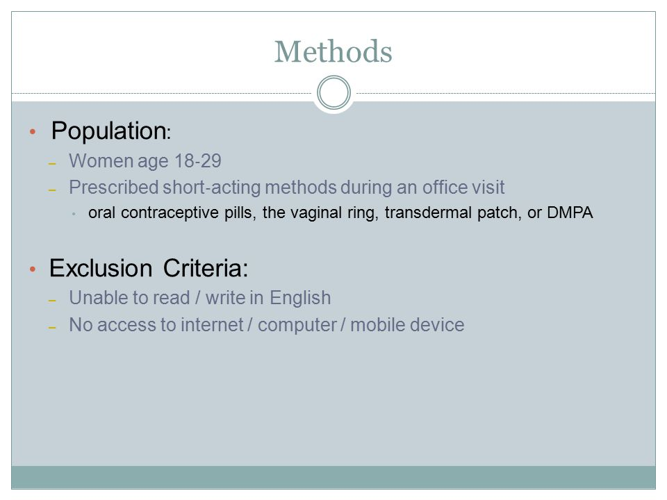 Methods Population : – Women age 18 ‐ 29 – Prescribed short ‐ acting methods during an office visit oral contraceptive pills, the vaginal ring, transdermal patch, or DMPA Exclusion Criteria: – Unable to read / write in English – No access to internet / computer / mobile device