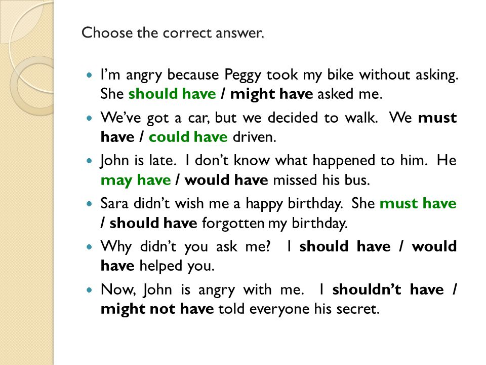 Choose the correct answer. I'm angry because Peggy took my bike without asking.