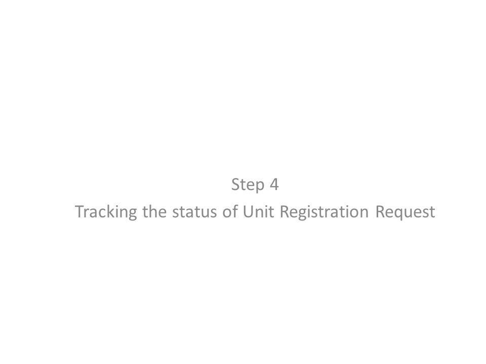 Step 4 Tracking the status of Unit Registration Request
