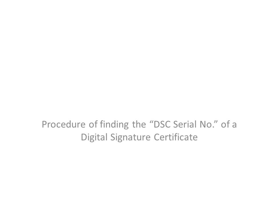 "Procedure of finding the ""DSC Serial No."" of a Digital Signature Certificate"