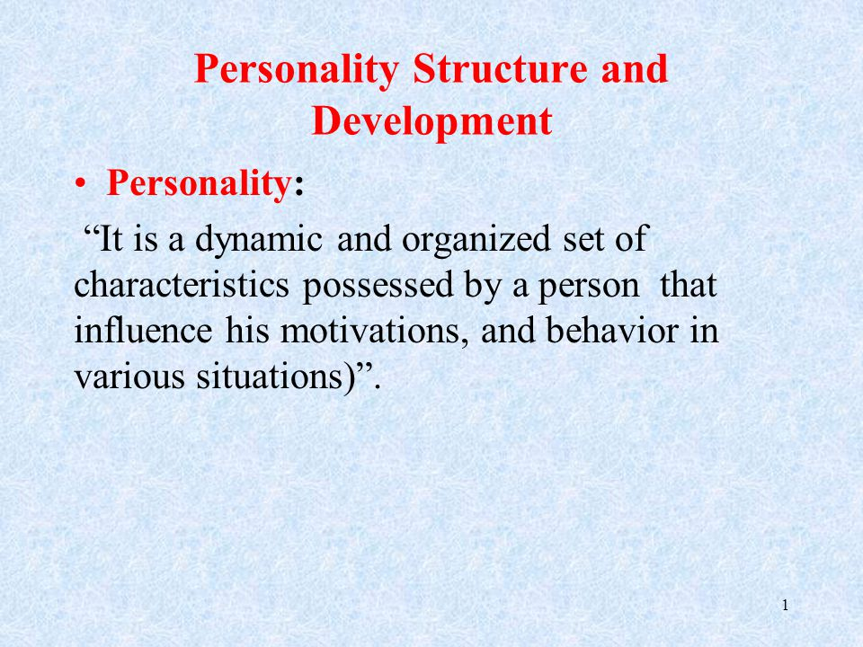 Personality Structure and Development Personality: It is a dynamic and organized set of characteristics possessed by a person that influence his motivations, and behavior in various situations) .
