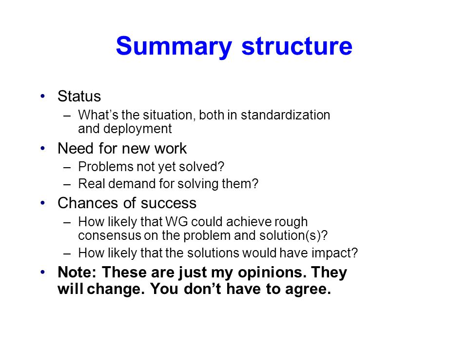 Summary structure Status –What's the situation, both in standardization and deployment Need for new work –Problems not yet solved.