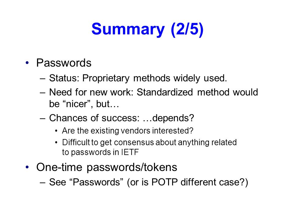 Summary (2/5) Passwords –Status: Proprietary methods widely used.