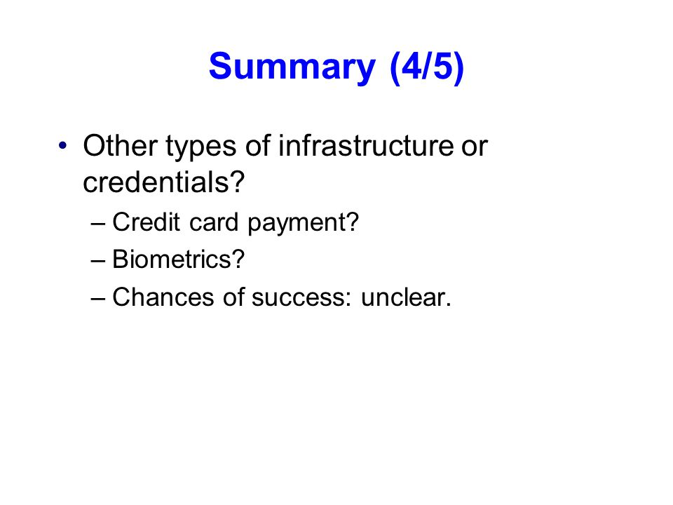 Summary (4/5) Other types of infrastructure or credentials.