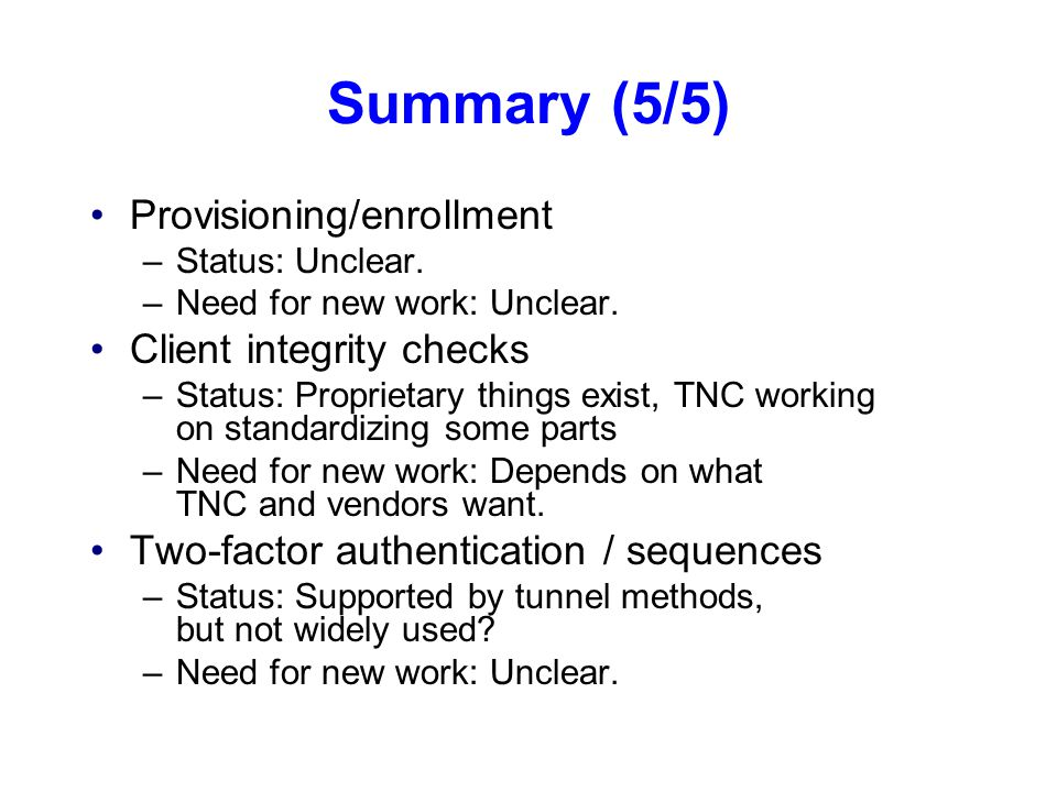 Summary (5/5) Provisioning/enrollment –Status: Unclear.