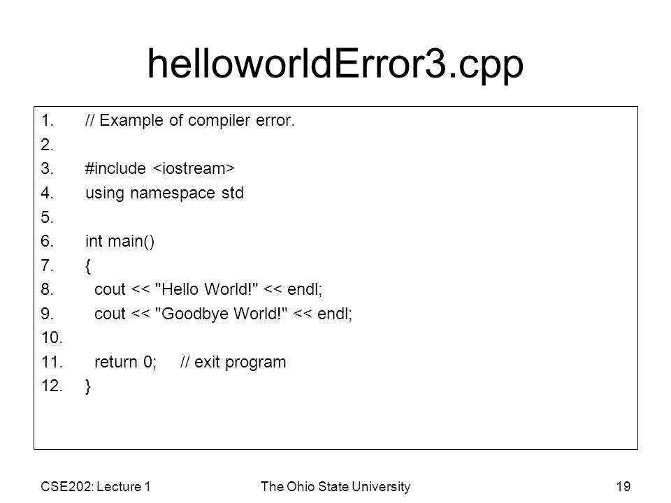 CSE202: Lecture 1The Ohio State University19 helloworldError3.cpp 1.// Example of compiler error.