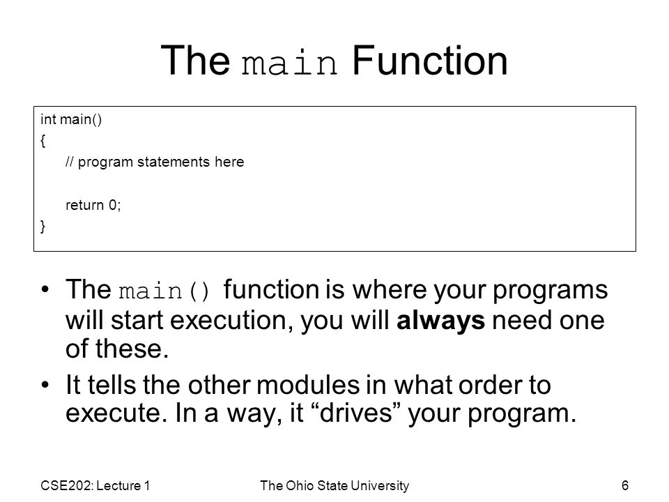 CSE202: Lecture 1The Ohio State University37 C++ Program Template (for now) #include using namespace std; int main() { // program statements here return 0; // exit program }