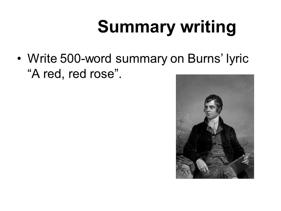 Summary writing Write 500-word summary on Burns' lyric A red, red rose .
