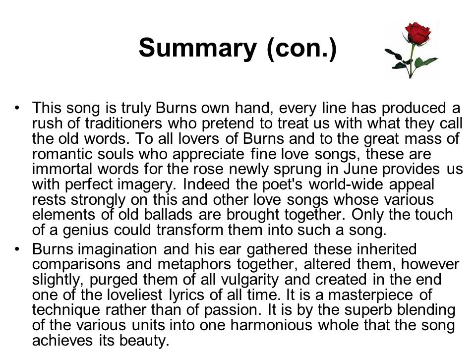 Summary (con.) This song is truly Burns own hand, every line has produced a rush of traditioners who pretend to treat us with what they call the old w