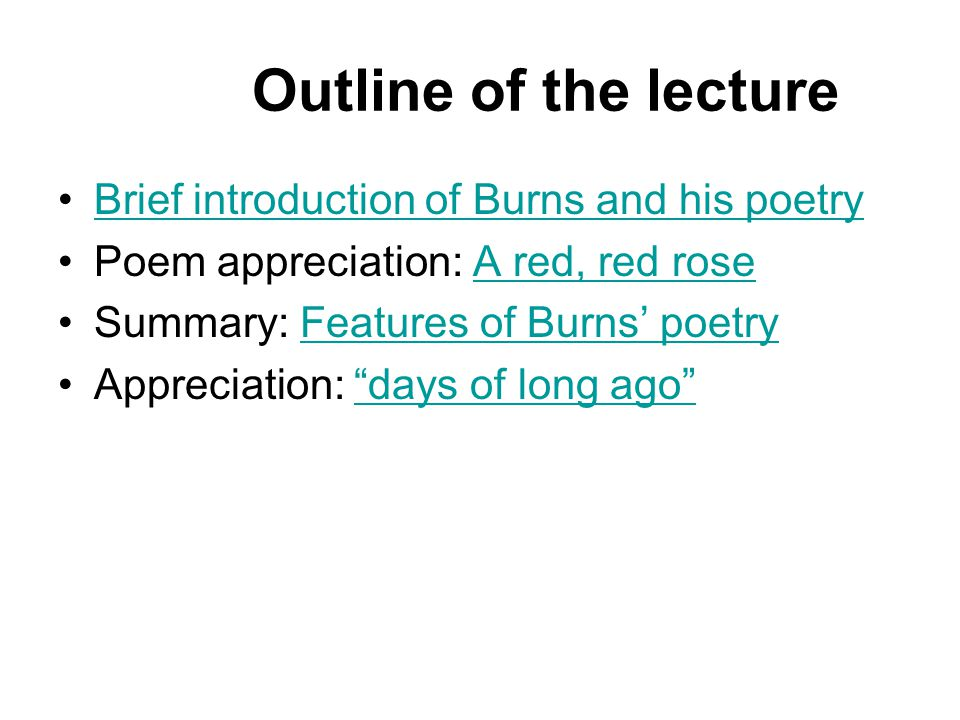 Robert Burns an excellent native poet of Scotland his poems written in the Scottish dialect; many lyrics praising nature, love, and friendship, such as A Red, Red Rose, My heart's in the Highland .