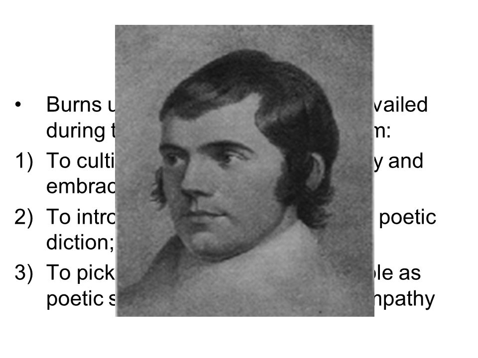 Burns ushered a tendency that prevailed during the high time of Romanticism: 1)To cultivate medieval literary legacy and embrace national culture; 2)T