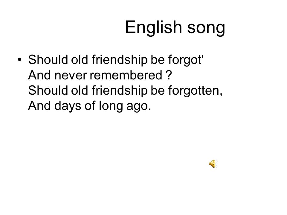 English song Should old friendship be forgot And never remembered .
