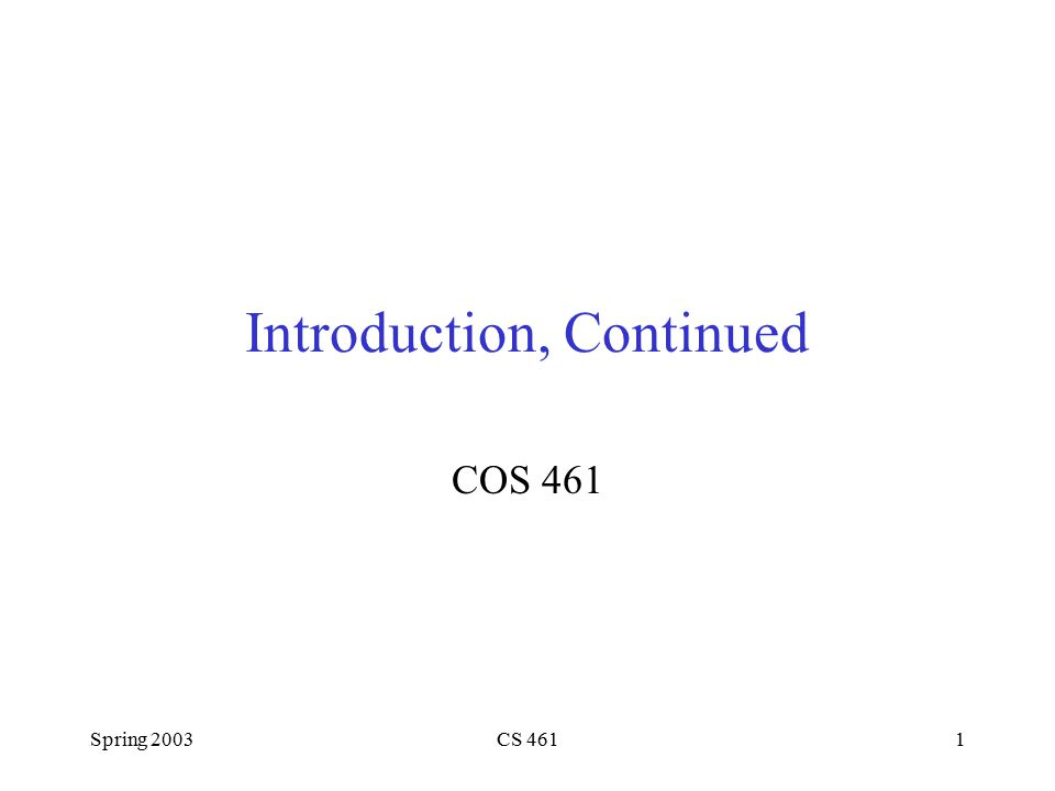 Spring 2003CS 4611 Introduction, Continued COS 461