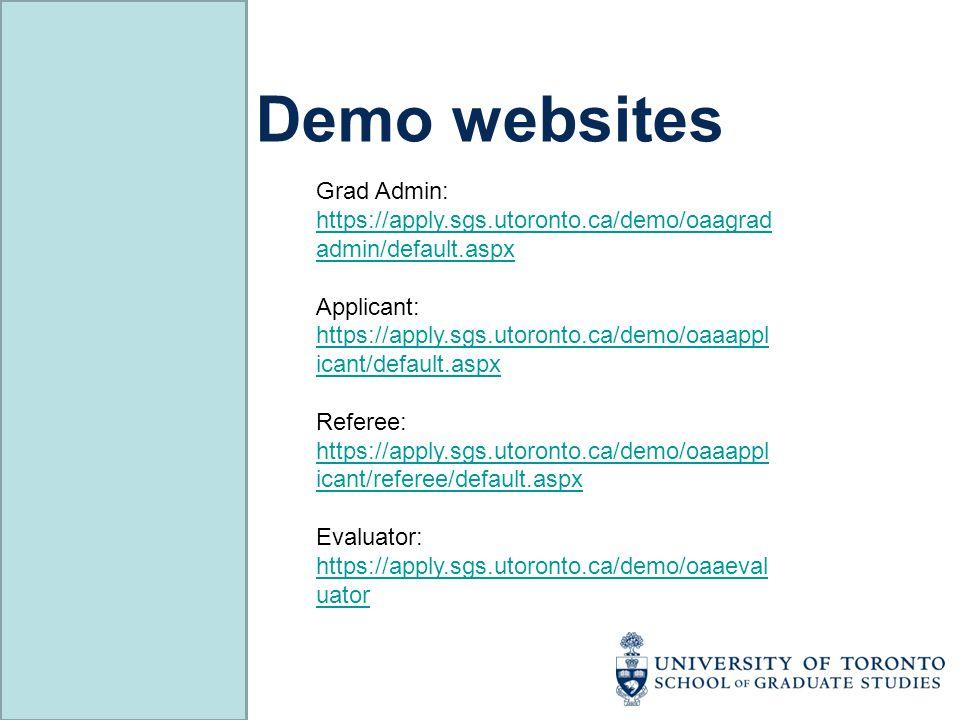 Demo websites Grad Admin: https://apply.sgs.utoronto.ca/demo/oaagrad admin/default.aspx Applicant: https://apply.sgs.utoronto.ca/demo/oaaappl icant/de
