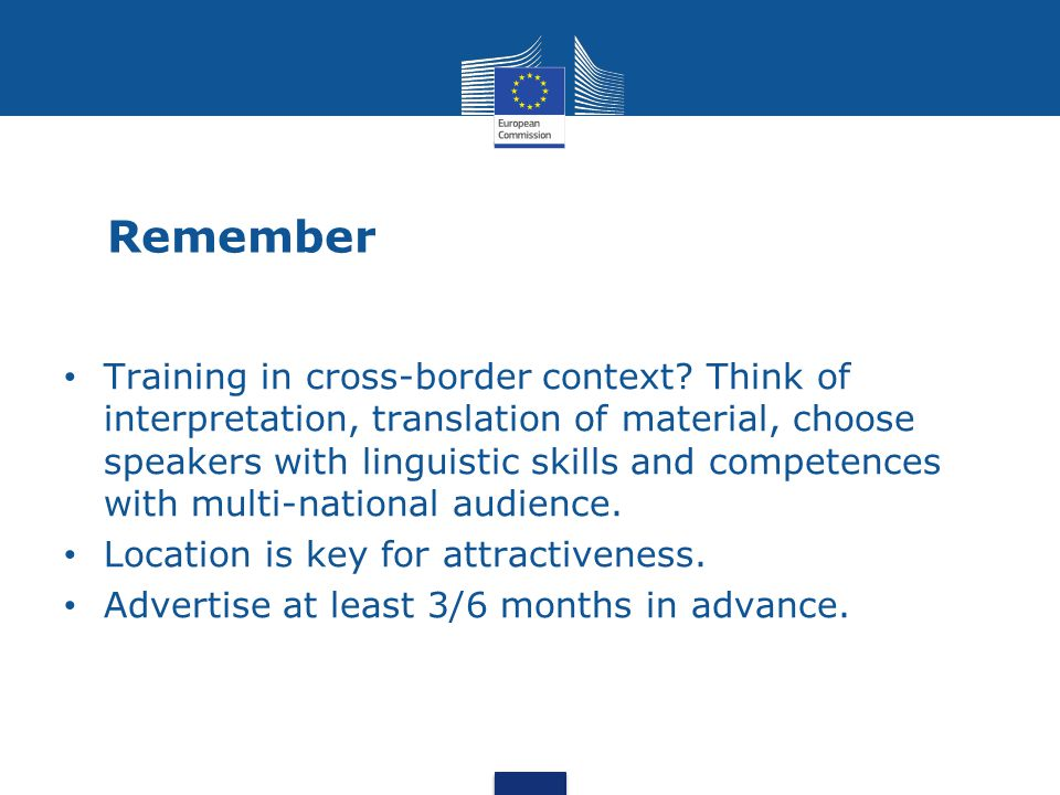 Remember Training in cross-border context? Think of interpretation, translation of material, choose speakers with linguistic skills and competences wi