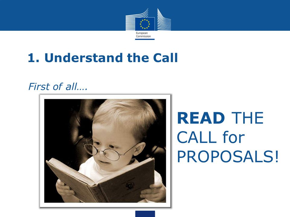 1. Understand the Call First of all…. READ THE CALL for PROPOSALS!