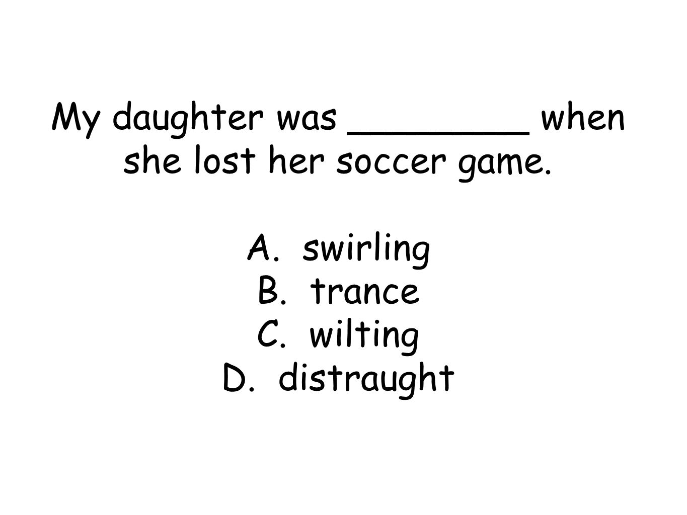 My daughter was ________ when she lost her soccer game.
