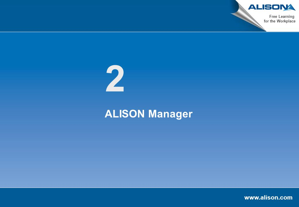 www.alison.com Free Learning for the Workplace 2 ALISON Manager