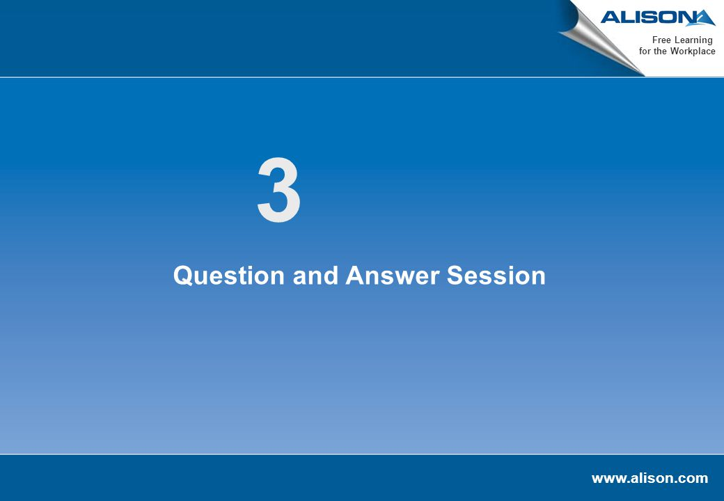 www.alison.com Free Learning for the Workplace 3 Question and Answer Session