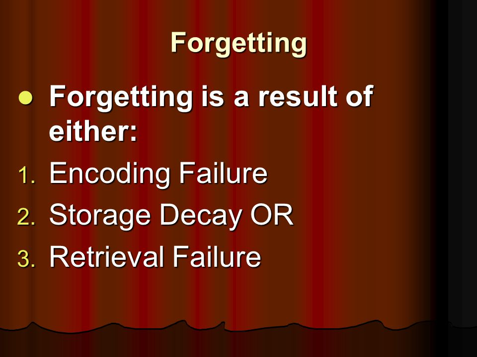 Forgetting Forgetting is a result of either: Forgetting is a result of either: 1.
