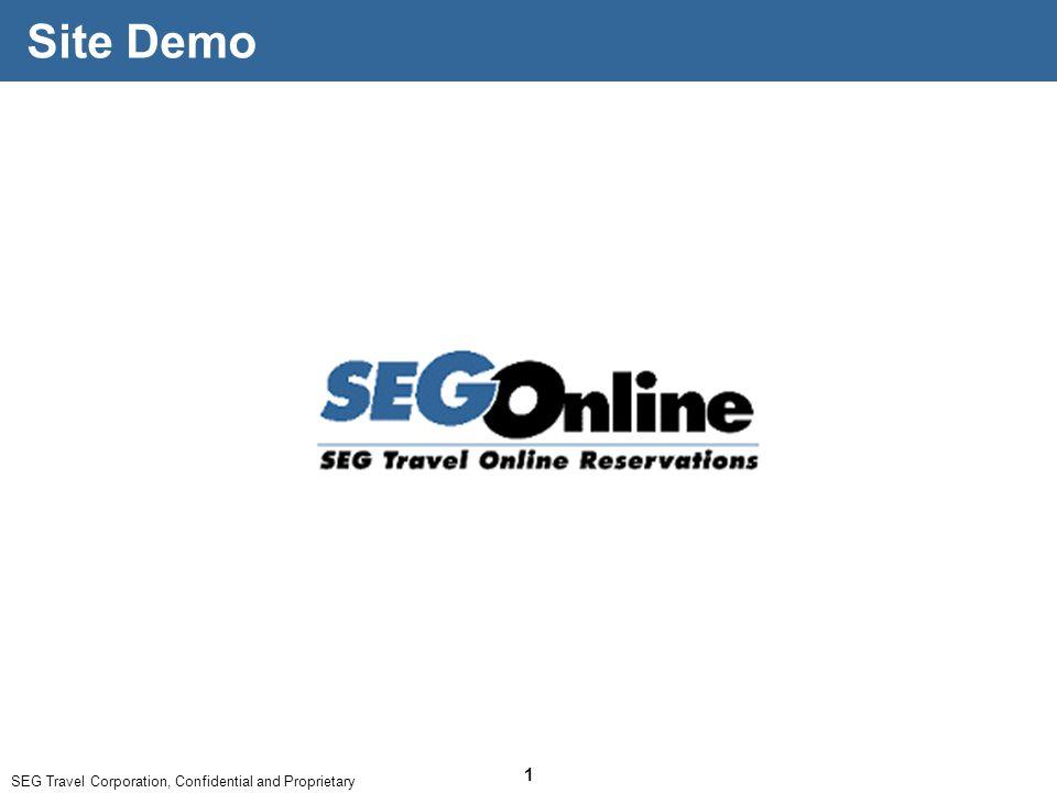 SEG Travel Corporation, Confidential and Proprietary 1 Site Demo