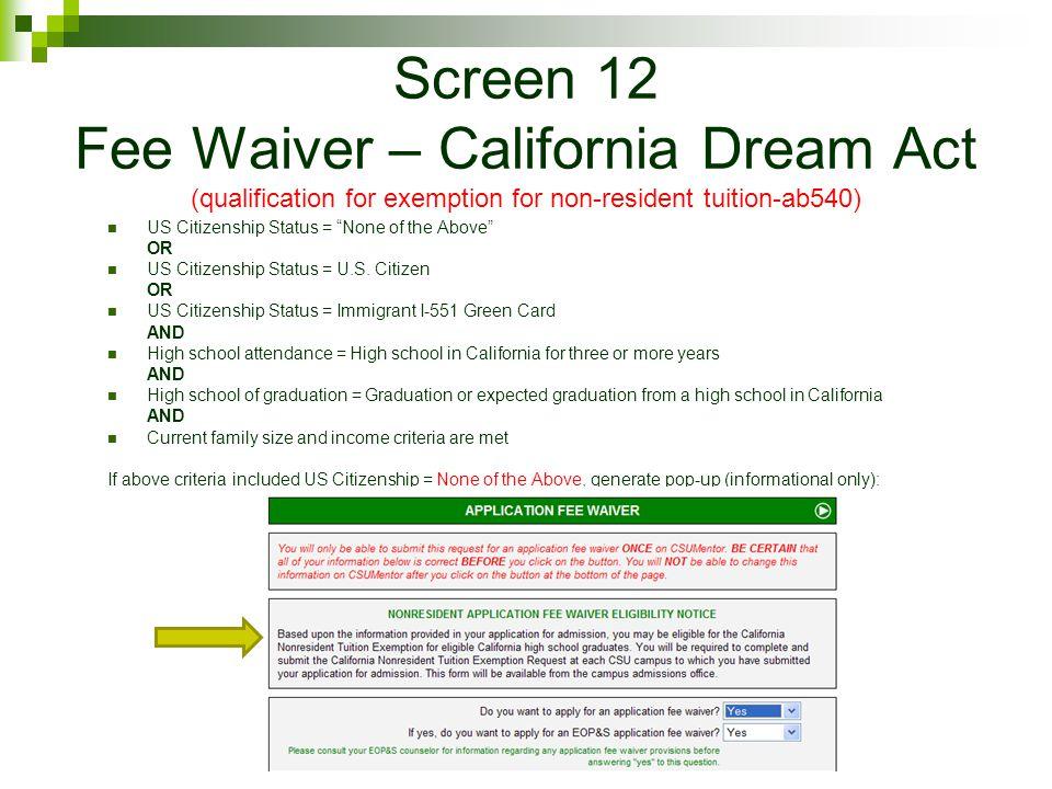 Screen 12 Fee Waiver – California Dream Act (qualification for exemption for non-resident tuition-ab540) US Citizenship Status = None of the Above OR US Citizenship Status = U.S.