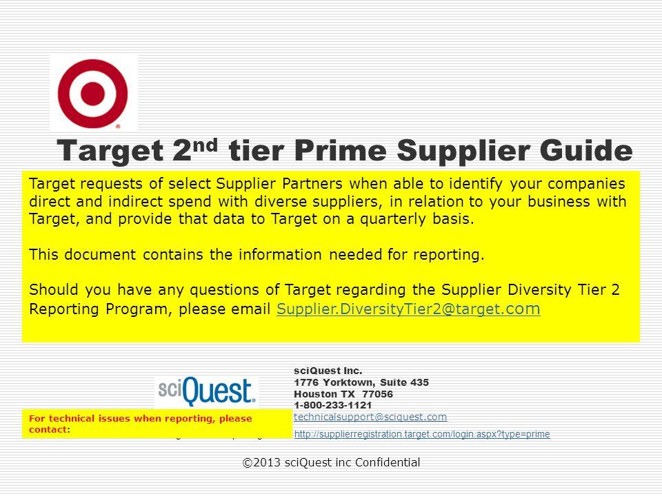 ©2013 sciQuest inc Confidential Target 2 nd tier Prime Supplier Guide sciQuest Inc. 1776 Yorktown, Suite 435 Houston TX 77056 1-800-233-1121 technical