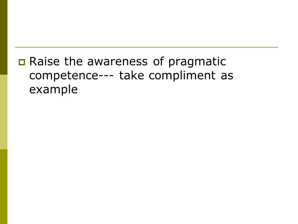  Raise the awareness of pragmatic competence--- take compliment as example