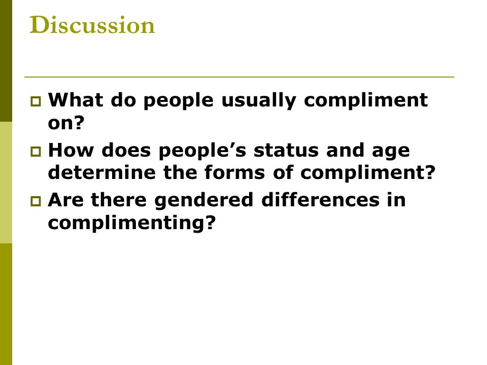 Discussion  What do people usually compliment on.