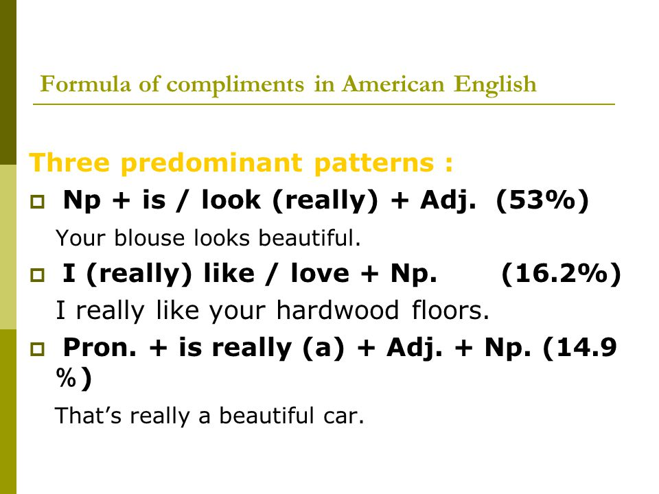 Formula of compliments in American English Three predominant patterns :  Np + is / look (really) + Adj.
