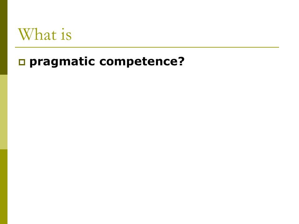 What is  pragmatic competence