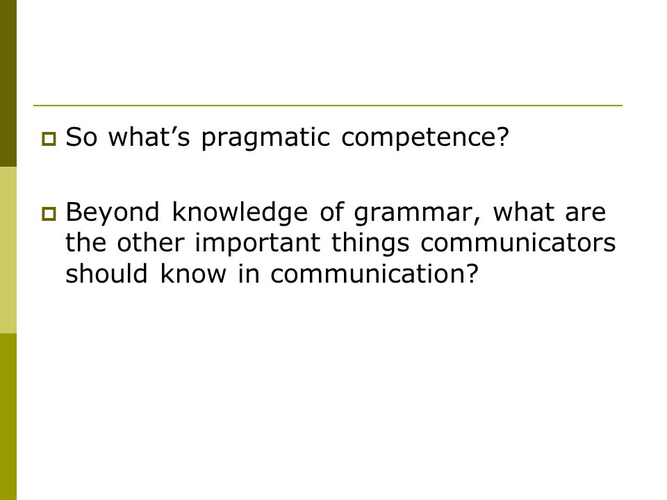  So what's pragmatic competence.