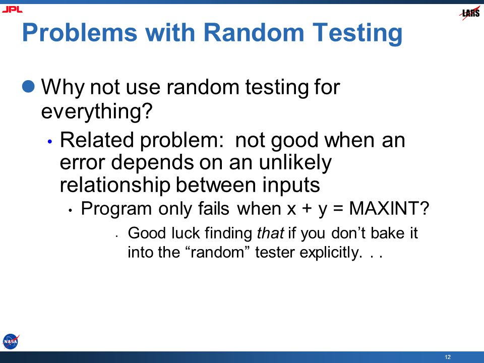 12 Problems with Random Testing Why not use random testing for everything.