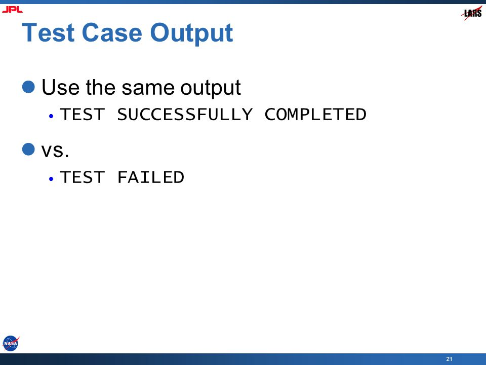 21 Test Case Output Use the same output TEST SUCCESSFULLY COMPLETED vs. TEST FAILED