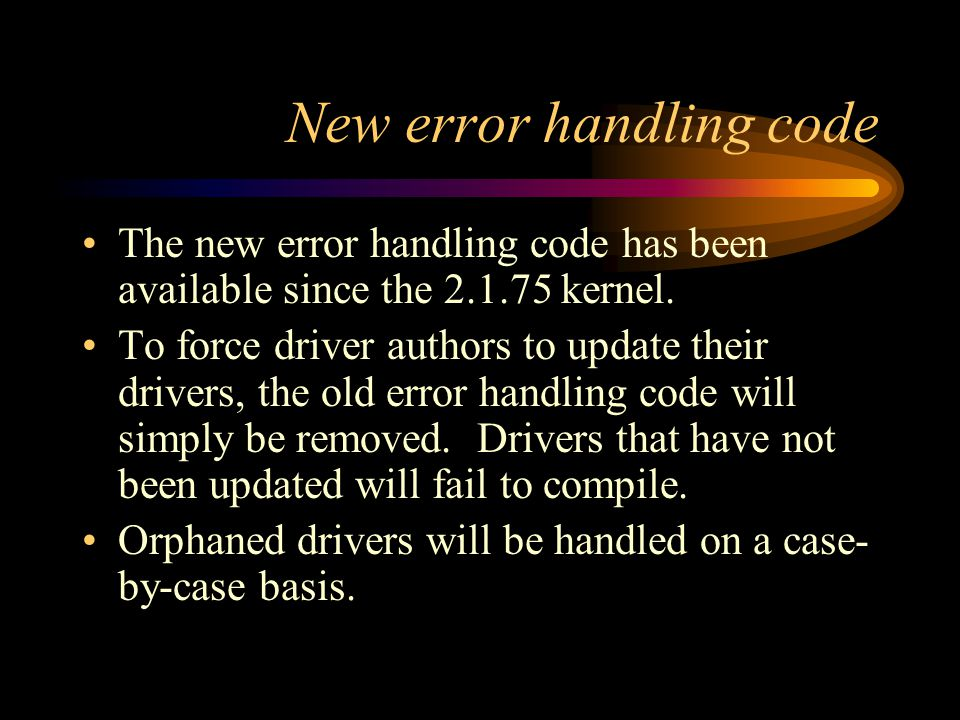 New error handling code The new error handling code has been available since the 2.1.75 kernel.
