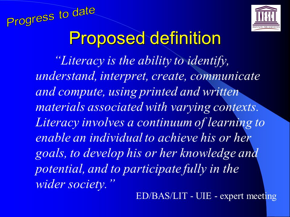 Proposed definition Literacy is the ability to identify, understand, interpret, create, communicate and compute, using printed and written materials associated with varying contexts.
