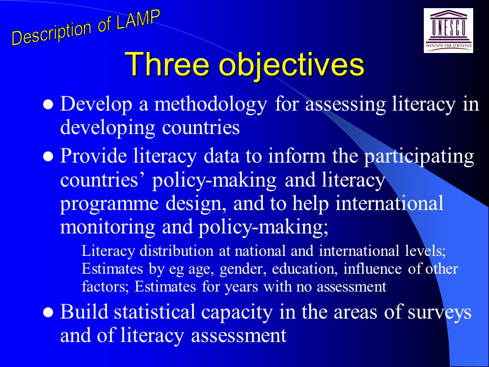 Three objectives Develop a methodology for assessing literacy in developing countries Provide literacy data to inform the participating countries' pol