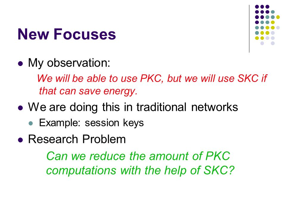 New Focuses My observation: We will be able to use PKC, but we will use SKC if that can save energy.