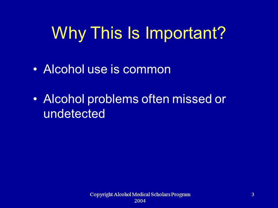 Copyright Alcohol Medical Scholars Program 2004 4 Alcohol Use Impacts Overall Health Direct toxic effects Systemic effects Biochemical / nutritional Cancer